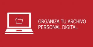 Cómo organizar tu archivo digital personal