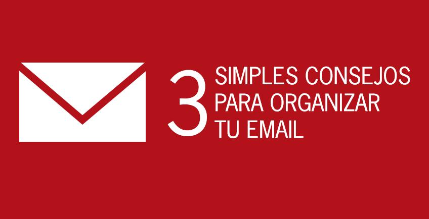 Consejos para organizar mejor tu email