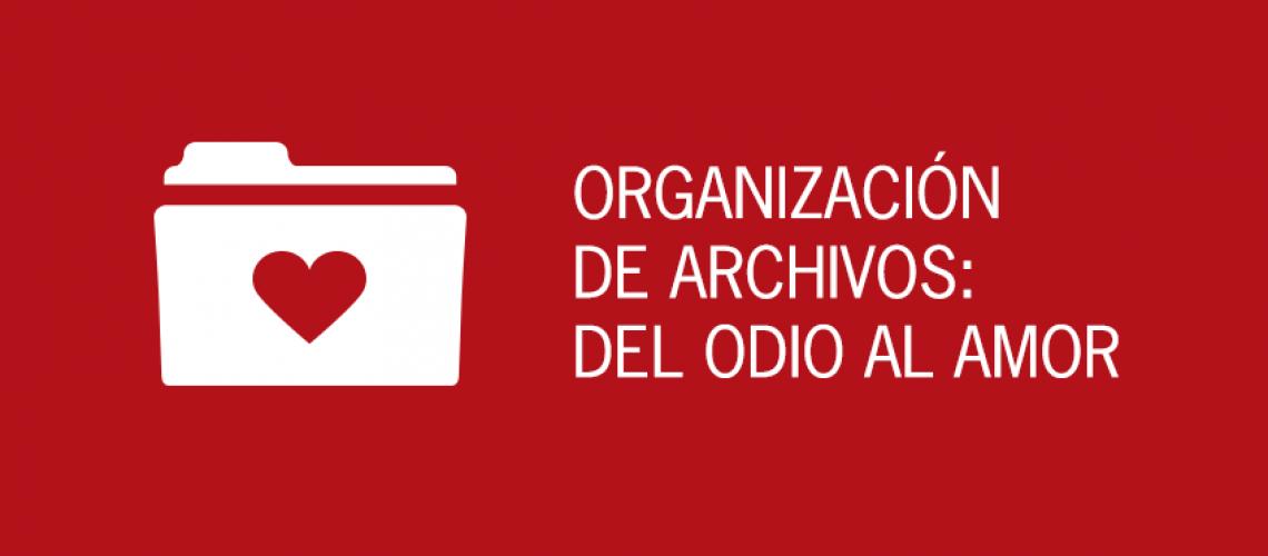 Organización de archivos: del odio al amor